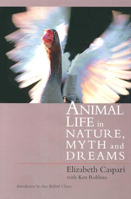 Animal Life in Nature, Myth and Dreams By Caspari, Elizabeth/ Robbins, Ken